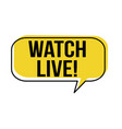 watch live speech bubble vector image