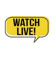 watch live speech bubble vector image vector image