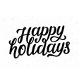 happy holidays calligraphic lettering text vector image