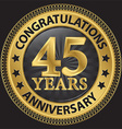 45 years anniversary congratulations gold label vector image vector image