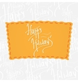 Happy Holidays Handwritten calligraphy vector image vector image