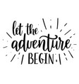 let the adventure begin lettering vector image vector image