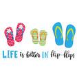 life is better in flip flops vector image vector image