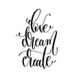 love dream create - hand lettering inscription vector image vector image