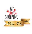 we love shopping best sale 50 off discount label vector image vector image