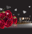 happy birthday red roses background vector image vector image