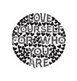 love quote good for t shirt love yourself for who vector image vector image
