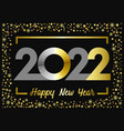 2022 golden glitter happy new year card vector image
