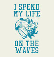 t shirt design i spend my life on waves vector image vector image