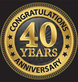 40 years anniversary congratulations gold label vector image vector image