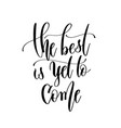 best is yet to come - hand lettering vector image vector image