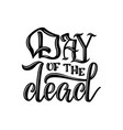 day of the dead hand sketched lettering day of vector image