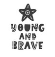 young and brave scandinavian style kids phrase vector image vector image