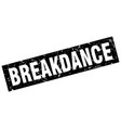 square grunge black breakdance stamp vector image vector image