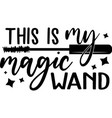 this is my magic wand on white background vector image vector image