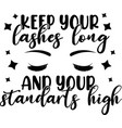 keep your lashes long and your standarts high vector image vector image