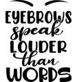 eyebrows speak louder than words on white vector image vector image