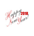 2018 happy new year hand lettering card or vector image