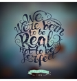 We were born to be real not perfect quote vector image vector image