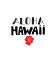 aloha hawaii lettering handwritten sign hand vector image