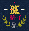 Be happy Inspirational quote Hand drawn vintage w vector image vector image