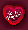 be my valentines card romantic celebration vector image