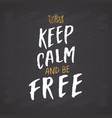 keep calm and be free lettering handwritten sign vector image