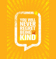 you will never regret being kind cute inspiring vector image vector image