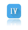 blue icon with iv roman numeral with reflection vector image vector image