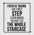 faith is taking the first step vector image vector image