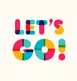 lets go- motivational poster bold colorful style vector image