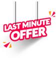modern hanging last minute offer label vector image vector image