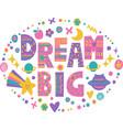 word art dream big vector image vector image