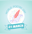 21 march world poetry day vector image vector image