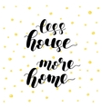 Less house more home vector image vector image