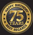 75 years happy birthday best regards gold label vector image vector image