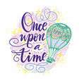 once upon a time hand drawn motivational vector image vector image