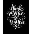 think positive be positive handwritten inscription vector image