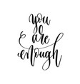 you are enough - hand lettering inscription text vector image vector image