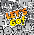 cartoon comic text lets go vector image vector image
