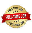 full-time job 3d gold badge with red ribbon vector image vector image