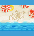 hello beach banner sandy beach top view vector image vector image