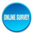 online survey blue round flat isolated push button vector image vector image