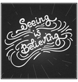Seeing is believing vector image vector image