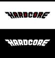 hardcore word stylized logo text symbol vector image