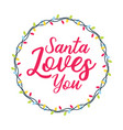 santa loves you christmas holiday vector image