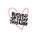 blessed to carry this bablack lettering vector image vector image