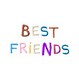 handmade modeling clay words best friends vector image