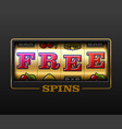 free spins bouns slot machine games banner vector image vector image