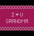 i love you grandma white knitted fabric script vector image vector image